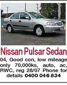 Nissan Pulsar Sedan 04, Good con, low mileage only 70,000ks, auto, ac, RWC, reg 28/07 Phone for details 0400 046 834