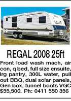 REGAL 2008 25ft Front load wash mach, air con, q bed, full size ensuite, lrg pantry, 300L water, pull out BBQ, dual solar panels, Gen box, tunnel boots VGC $55,500. Ph: 0411 550 356