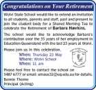 Congratulations on Your Retirement Wolvi State School would like to extend an invitation to all students, parents and staff, past and present to join the student body for a Shared Morning Tea to celebrate the Retirement of Barbara Hawkins. The school would like to acknowledge Barbara's contribution over the 35 years of her employment in Education Queensland with the last 23 years at Wolvi. Please join us in this celebration. When: Thursday 23 May Where: Wolvi School When: 11 am Please feel free to contact the school on 5487 6777 or email: emaso31@eq.edu.au for details. Bonnie Thorne Principal (Acting)