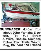 SUNCHASER 4.40m Run about 50hp Yamaha Electric, Tilt, Full Strom Covers, Radios, Sounder, Extras, Elec. Trailer Winch, Reg, Ph: 5462 1521 $6950