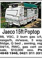 Jaeco 15ft Poptop 88, VGC, 2 burn gas c/t, range/h, m/wave, 3 way fridge, Q bed , awning, reg 04/14, RWC, gas cert on sale, $10,000 ono. Ph 4948 1946, 0421 311 331