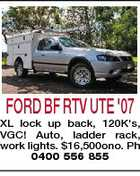 FORD BF RTV UTE &amp;#39;07 XL lock up back, 120K&amp;#39;s, VGC! Auto, ladder rack, work lights. $16,500ono. Ph 0400 556 855