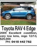 Toyota RAV 4 Edge 2009 Excellent condition, very low kms, rego 12/13, $25,000 PH: 0415 442 782