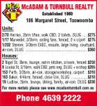 McADAM & TURNBULL REALTY Established 1980 186 Margaret Street, Toowoomba Units: 2/70 Herries, 2brm t/hse, walk CBD, 2 toilets. SLUG .... $275 1/17 Marwedel, 3/3brm, ceiling fans, fenced, 2 x c/port $275 1/202 Stenner, 3/3brm EXEC, ensuite, large living, courtyard, air-con, DLUG ................................................................. $360 Houses: 2 Nigel St, 3brm, lounge, eat-in kitchen, s/room, fenced $250 9 Louisa St, 2/1brm, walk CBD, pets neg, DLUG + w/shop $265 153 Perth, 3/2brm, air-con, storage/workshop, carport . $310 163 Baker, 4/4brm, fenced, close Uni, SLUG ................. $310 19 Ludlow, 3brm, lounge, dining, family, air-con, DLUG $330 For more rentals please see www.mcadamturnbull.com.au Phone 4639 2222
