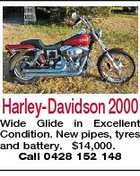 Harley-Davidson 2000 Wide Glide in Excellent Condition. New pipes, tyres and battery. $14,000. Call 0428 152 148