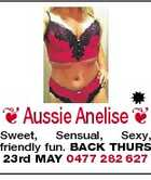 Aussie Anelise  Sweet, Sensual, Sexy, friendly fun. BACK THURS 23rd MAY 0477 282 627