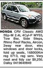HONDA CRV Classic AWD 5Sp-M 2.4L 4Cyl-P MY03, Tow Bar, Side Steps, Rhino Roof Racks, Aircon, 2way rear door, elec windows and door locks, fold up seats, 168000Km reg 0713, reg serv. Very neat and tidy car $9,250. Dalby 0419649849