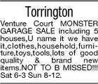 Torrington Venture Court MONSTER GARAGE SALE including 5 houses,U name it we have it,clothes,household,furniture,toys,tools,lots of good quality & brand new items.NOT TO B MISSED!!! Sat 6-3 Sun 8-12.
