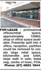 FOR LEASE - professional offices/retail space, approximately 128M2, shop or office space available, Presently split into 4 office, reception, partition could be removed to create large retail space, kitchenette and toilet, large walk in safe, lease neg, centre of town, POA. Phone: (07) 4693 1644