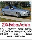 2004 Holden Acclaim V7, 1 owner, rego 12/13, 125,500km, tow pack, VGC $8,500 ono Phone 0421 855 456