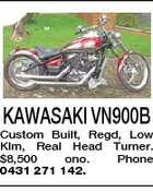 KAWASAKI VN900B Custom Built, Regd, Low Klm, Real Head Turner. $8,500 ono. Phone 0431 271 142.