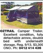 OZTRAIL Camper Trailer. Excellent condition, fully detachable annex, double bed with underneath storage. Reg. 9/13. $3,300 ONO. Ph: 0412 414 436