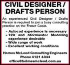 CIVIL DESIGNER / DRAFTS PERSON An experienced Civil Designer / Drafts Person is required to join a busy consulting practice on the Fraser Coast.  Autocad experience is necessary  12D and Stormwater Modelling experience desirable  Wide range of work  Excellent working conditions Homes McLeod Consulting Engineers Phone 4121 4344 office@holmesmcleod.com.au