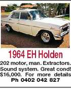 1964 EH Holden 202 motor, man. Extractors. Sound system. Great cond! $16,000. For more details Ph 0402 042 827