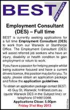 Employment Consultant (DES) - Full time BEST is currently seeking applications for a full time Employment Consultant (DES) to work from our Warwick or Stanthorpe Office. The Employment Consultant (DES) will assist referred job seekers who have an injury, disability or health condition to gain employment or return to work. If you have a passion for helping people whilst being outcome focused and have a current drivers licence, this position may be for you. To apply, please obtain an application package and follow the application guidelines. 5242105aa To obtain an application package contact BEST: 45 Guy St, Warwick; hr@best.com.au (quote Warwick DES in the Subject line): or telephone 0746613366. Applications Close: 5.00pm Friday 31st May 2013