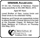 GRAHAM, Ronald John Of Gin Gin. Formerly of Nambour. Passed away peacefully on the 24th March, 2013. Aged 66 Years Loved Brother of Gary. Loving Uncle and Great Uncle to his extended Family. Relatives and Friends are respectfully invited to attend Ronald&amp;#39;s Funeral Service to be held at the Drysdale Chapel, 33 National Park Road, Nambour at 11.00 a.m. on Thursday 23rd May, 2013.