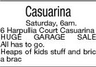 Casuarina Saturday, 6am. 6 Harpullia Court Casuarina HUGE GARAGE SALE All has to go. Heaps of kids stuff and bric a brac