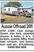 Aussie Offroad 26ft ATM 3,500. Club lounge, Queen size bed, seperate shower &amp;amp; toilet, 2 tv&amp;#39;s, 2 lockers, outside BBQ, front load w/mach, tool boxes, twin batt etc. $76,000neg. 0400 524 608