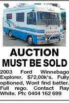 AUCTION MUST BE SOLD 2003 Ford Winnebago Explorer. $72,00k&amp;#39;s. Fully optioned, Wont find better. Full rego. Contact Ray White. Ph: 0404 162 699