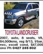 TOYOTALANDCRUISER 2007, auto, 8 seats, V8, 84,000kms, reg 8/13, t/bar, rwc, excell cond, $47,000 ono Ph 0427 265 802