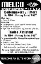 Boilermakers / Fitters No FIFO - Mackay Based ONLY Must have: * Trade Certificate Desirable: * Site Experience (Mine site or construction) * Standard 11 Induction * High Risk Work Licence e.g. Forklift, EWP etc. Trades Assistant No FIFO - Mackay Based ONLY To be considered for this position you must have: * HC licence * Forklift Licence OHS * CN Crane OHS (Franna Crane) Ticket Only successful candidates will be notified To apply please email : hr@melcoeng.com.au or visit : www.melcoeng.com.au