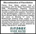 Discontinuation of Fluoridation Fitzroy River Water advises that in accordance with the Water Fluoridation Act 2008, Rockhampton Regional Council decided on 14 May 2013 to cease fluoridation of public potable water supplies. Fluoridation of the Rockhampton, Capricorn Coast and Mount Morgan Water drinking water supplies will cease on Monday 17 June. The Marlborough drinking water supply is not currently fluoridated and will therefore not be affected by this decision. Further information regarding this decision can be obtained by calling 1300 22 55 77, 4932 9000