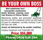 BE YOUR OWN BOSS Well established local lawn/garden maintenance family business covering areas from Kawana to Pelican Waters. Maintaining holiday and permanent apartments plus two over 55&amp;#39;s complexes. Easily run with loads of room for expansion, currently working 3 and a half days per week. Income not determined by the weather conditions. Includes Equipment and Trailer(8X5 tilt). Price $55,000 Phone 0409 636 294