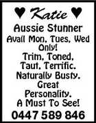 Katie  Aussie Stunner Avail Mon, Tues, Wed Only! Trim, Toned, Taut, Terrific. Naturally Busty. Great Personality. A Must To See! 0447 589 846