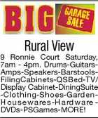 Rural View 9 Ronnie Court Saturday, 7am - 4pm. Drums-GuitarsAmps-Speakers-BarstoolsFilingCabinets-QSBed-TV/ Display Cabinet-DiningSuite -Clothing-Shoes-GardenH o u s e w a re s -H a rd w a re DVDs-PSGames-MORE!