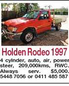 Holden Rodeo 1997 4 cylnder, auto, air, power steer, 209,000kms, RWC. Always serv. $5,000. 5448 7056 or 0411 485 587