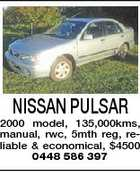 NISSAN PULSAR 2000 model, 135,000kms, manual, rwc, 5mth reg, reliable &amp;amp; economical, $4500 0448 586 397