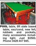 POOL table, 8ft slate based table, exc/cond, new felt, rubbers and pockets, many accessories including light. Just $3500. Phone 0428 447 945.