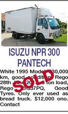 ISUZU NPR 300 PANTECH D White 1995 Model. 330,000 km, good condition, Rego 28th June 2013, 3 ton load, Rego BG37PQ, Good Tyres. Only ever used as bread truck. $12,000 ono. Contact SOL