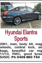 Hyundai Elantra Sports 2001, man, body kit, mag wheels, central lock, air bags, beautiful car reg 11/13, RWC, good tyres $4500. Ph 0409 690 743