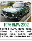 1975 BMW 2002 Spent $17,000 good cond, drives &amp;amp; handles well. 6mths rego. selling just $9,750, Ph: 0420 461 972
