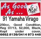91 Yamaha Virago 250cc, Good Condition, Reg 07/13, $2,000, Black, Kept under cover, 6682 8139/0414 973 448