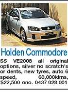Holden Commodore SS VE2008 all original options, silver no scratch&amp;#39;s or dents, new tyres, auto 6 speed, 60,000klms, $22,500 ono. 0437 028 001