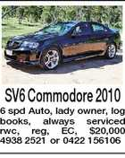 SV6 Commodore 2010 6 spd Auto, lady owner, log books, always serviced rwc, reg, EC, $20,000 4938 2521 or 0422 156106
