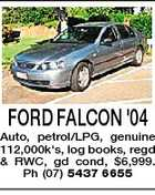 FORD FALCON &amp;#39;04 Auto, petrol/LPG, genuine 112,000k&amp;#39;s, log books, regd &amp;amp; RWC, gd cond, $6,999. Ph (07) 5437 6655