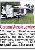 Coromal Aussie Lowline 17&amp;#39;, Poptop, roll out, annex walls, elec brakes, dual wheels, dbl bed, f/oven, sway bars, safety/gas cert, 12V syst, rego 12/13 $15,500 ono 5441 5424