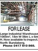 FOR LEASE Large industrial Warehouse 1000m2, 18m W 58m L x 6m H. Now available to inspect. North Bundaberg. Phone 0417 510 868.