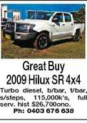 Great Buy 2009 Hilux SR 4x4 Turbo diesel, b/bar, t/bar, s/steps, 115,000k&#39;s, full serv. hist $26,700ono. Ph: 0403 676 638