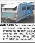 COMPASS 6mtr van, excellent cond, twin beds, has everything, tlt/shw, rollout awning, etc, etc. $38,000 in Bundaberg. Ring (07) 4151 5103 for more info.