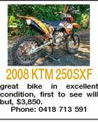 2008 KTM 250SXF great bike in excellent condition, first to see will but, $3,850. Phone: 0418 713 591