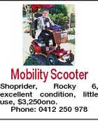 Mobility Scooter Shoprider, Rocky 6, excellent condition, little use, $3,250ono. Phone: 0412 250 978