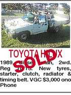 TOYOTA HILUX D SOL 1989, diesel, man, 2wd. Reg 10/13. New tyres, starter, clutch, radiator & timing belt. VGC $3,000 ono Phone