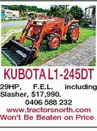 KUBOTA L1-245DT 29HP, F.E.L. including Slasher, $17,990. 0406 588 232 www.tractorsnorth.com Won't Be Beaten on Price