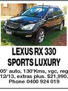 LEXUS RX 330 SPORTS LUXURY 05' auto, 130'Kms, vgc, reg 12/13, extras plus. $21,990. Phone 0400 924 019