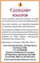 SOLICITOR I have a position vacant for a Solicitor. It would suit a junior lawyer or a semi-retired professional. Hours and conditions are negotiable depending on individual requirements and preferences. The successful candidate will be someone who is confident to work autonomously and efficiently in all areas of a country legal practice with particular emphasis on Wills, Estates, conveyancing, commercial and business files. Applications in writing by 28th May 2013 to Level 2 Arcadia Building, 157 High Street, Stanthorpe 4380. V.C. CATANZARO Solicitor and Registered Tax Agent 157 High Street, Stanthorpe Qld 4380 Tel: 07 4681 3004 Fax: 07 4681 2511 Email: karenleet@vccatanzaro.com.au