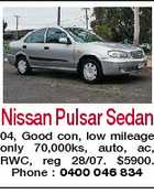 Nissan Pulsar Sedan 04, Good con, low mileage only 70,000ks, auto, ac, RWC, reg 28/07. $5900. Phone : 0400 046 834